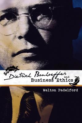 Bonhoeffer and business ethics-9781936670147--Padelford, Walton-BorderStone Press LLC